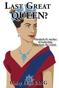 Last Great Queen?Elizabeth II, mother of leadership seen from the crowd【電子書籍】[ Unity Elias YANG ]
