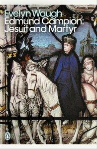 Edmund Campion: Jesuit and Martyr【電子書籍】[ Evelyn Waugh ]