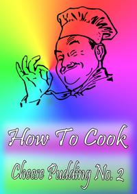 How To Cook Cheese Pudding No. 2【電子書籍】[ Cook & Book ]