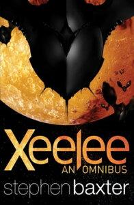 Xeelee: An OmnibusRaft, Timelike Infinity, Flux, Ring【電子書籍】[ Stephen Baxter ]