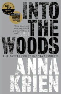 Into the WoodsThe Battle for Tasmania's Forests【電子書籍】[ Anna Krien ]