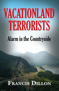 VACATIONLAND TERRORISTS: Alarm in the Countryside【電子書籍】[ Francis Dillon ]