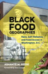 Black Food GeographiesRace, Self-Reliance, and Food Access in Washington, D.C.【電子書籍】[ Ashant? M. Reese ]