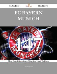 FC Bayern Munich 147 Success Secrets - 147 Most Asked Questions On FC Bayern Munich - What You Need To Know【電子書籍】[ Catherine Roman ]