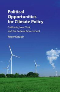 Political Opportunities for Climate PolicyCalifornia, New York, and the Federal Government【電子書籍】[ Roger Karapin ]