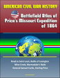 American Civil War History: Battlefield Atlas of Price's Missouri Expedition of 1864 ? Road to Saint Louis, Battle of Lexington, Mine Creek, Marmaduke's Raids, General Samuel Curtis, Sterling Price【電子書籍】[ Progressive Management ]
