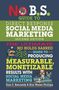 No B.S. Guide to Direct Response Social Media Marketing【電子書籍】[ Dan S. Kennedy ]