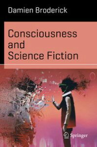 Consciousness and Science Fiction【電子書籍】[ Damien Broderick ]