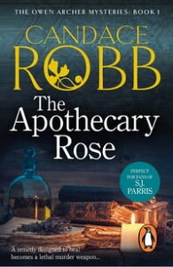The Apothecary RoseThe First Owen Archer Mystery【電子書籍】[ Candace Robb ]