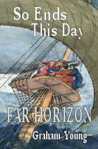 So Ends This Day: Far Horizon【電子書籍】[ Graham Young ]