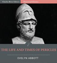 The Life and Times of Pericles and the Golden Age of Greece【電子書籍】[ Evelyn Abbott ]