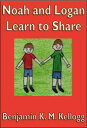 Noah and Logan Learn To Share【電子書籍】...