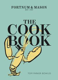 The Cook Book: Fortnum & Mason【電子書籍】[ Tom Parker Bowles ]