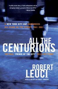 All the CenturionsA New York City Cop Remembers His Years on the Street, 1961-1981【電子書籍】[ Robert Leuci ]