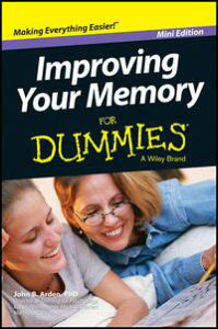 Improving Your Memory For Dummies, Mini Edition【電子書籍】[ John B. Arden ]