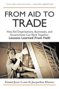 From Aid to TradeHow Aid Organizations, Businesses, and Governments Can Work Together: Lessons Learned from Haiti【電子書籍】[ Daniel Jean-Louis ]