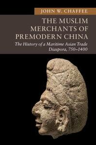 The Muslim Merchants of Premodern ChinaThe History of a Maritime Asian Trade Diaspora, 750?1400【電子書籍】[ John W. Chaffee ]