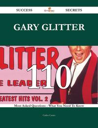 Gary Glitter 110 Success Secrets - 110 Most Asked Questions On Gary Glitter - What You Need To Know【電子書籍】[ Carlos Castro ]