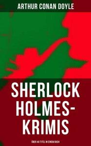 Sherlock Holmes-Krimis: ?ber 40 Titel in einem BuchEine Studie in Scharlachrot, Das Zeichen der Vier, F?nf Apfelsinenkerne, Holmes' erstes Abenteuer…【電子書籍】[ Arthur Conan Doyle ]
