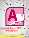 Microsoft Access 2019: For Beginners【電子書籍】[ J. Davidson ]