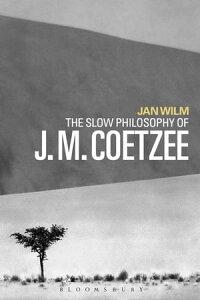 The Slow Philosophy of J. M. Coetzee【電子書籍】[ Dr Jan Wilm ]