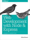 Web Development with Node and ExpressLeveraging the JavaScript Stack【電子書籍】[ Ethan Brown ]