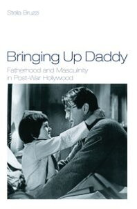 Bringing Up DaddyFatherhood and Masculinity in Postwar Hollywood【電子書籍】[ Dr Stella Bruzzi ]