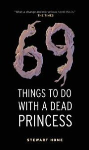 69 Things To Do With A Dead Princess【電子書籍】[ Stewart Home ]