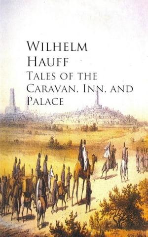 Tales of the Caravan, Inn, and Palace【電子書籍】[ Wilhelm Hauff ]