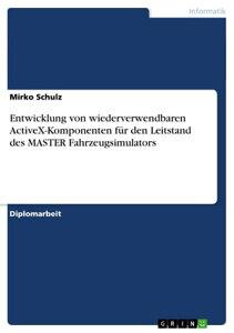 Entwicklung von wiederverwendbaren ActiveX-Komponenten f?r den Leitstand des MASTER Fahrzeugsimulators【電子書籍】[ Mirko Schulz ]