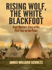 Rising Wolf, the White BlackfootHugh Monroe's Story of His First Year on the Plains【電子書籍】[ James Willard Schultz ]