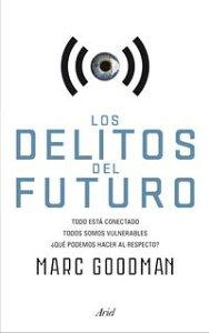 Los delitos del futuroTodo est? conectado, todos somos vulnerables, ?qu? podemos hacer al respecto?【電子書籍】[ Marc Goodman ]