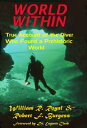 WORLD WITHIN: True Account of the Diver Who Found a Prehistoric World【電子書籍】[ Robert F. Burgess ]
