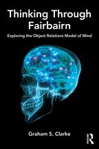 Thinking Through FairbairnExploring the Object Relations Model of Mind【電子書籍】[ Graham S. Clarke ]