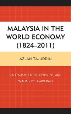 洋書, BUSINESS & SELF-CULTURE Malaysia in the World Economy (1824?2011) Capitalism, Ethnic Divisions, and Managed Democracy Azlan Tajuddin