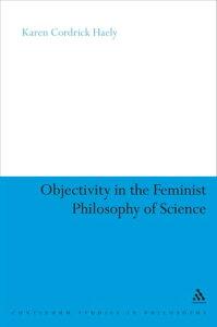 Objectivity in the Feminist Philosophy of Science【電子書籍】[ Dr Karen Cordrick Haely ]