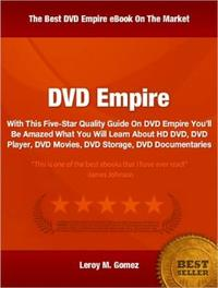 DVD EmpireWith This Five-Star Quality Guide On DVD Empire You'll Be Amazed What You Will Learn About HD DVD, DVD Player, DVD Movies, DVD Storage, DVD Documentaries【電子書籍】[ Leroy Gomez ]