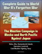 Complete Guide to World War II's Forgotten War: The Aleutian Campaign in Alaska and North Pacific Against Japan - Kiska, Attu, Komandorski Islands, Operation Landcrab, Cold Weather Fighting, Navy【電子書籍】[ Progressive Management ]