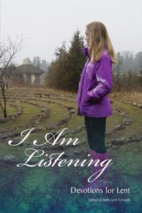 I Am Listening: Daily Devotions for Lent【電子書籍】[ Betty Lynn Schwab ]