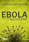 Ebola und andere Killerkeime【電子書籍】[ Bernd Neumann ]