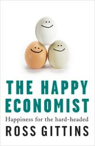 The Happy EconomistHappiness for the hard-headed【電子書籍】[ Ross Gittins ]