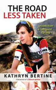The Road Less TakenLessons from a Life Spent Cycling【電子書籍】[ Kathryn Bertine ]