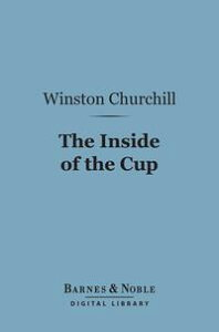 The Inside of the Cup (Barnes & Noble Digital Library)【電子書籍】[ Winston Churchill ]