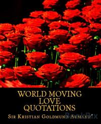 洋書, FICTION & LITERTURE World Moving Love Quotations121 World Moving Love Quotations Sir Kristian Goldmund Aumann