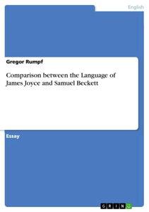 Comparison between the Language of James Joyce and Samuel Beckett【電子書籍】[ Gregor Rumpf ]