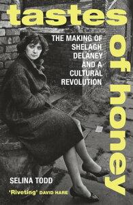 Tastes of HoneyThe Making of Shelagh Delaney and a Cultural Revolution【電子書籍】[ Professor Selina Todd ]
