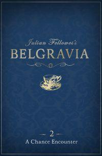 Julian Fellowes's Belgravia Episode 2A Chance Encounter【電子書籍】[ Julian Fellowes ]