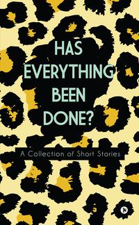 Has Everything Been Done?A Collection of Short Stories【電子書籍】[ Alisha Rajpal ]