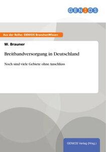 Breitbandversorgung in DeutschlandNoch sind viele Gebiete ohne Anschluss【電子書籍】[ W. Brauner ]