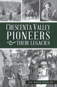 Crescenta Valley Pioneers & Their Legacies【電子書籍】[ Jo Anne Sadler ]